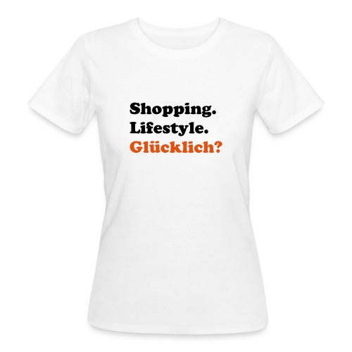 Shopping. Lifestyle. Glücklich? - Women's Organic T-Shirt