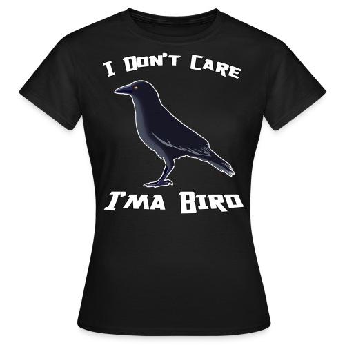 I Don't Care - Women's T-Shirt