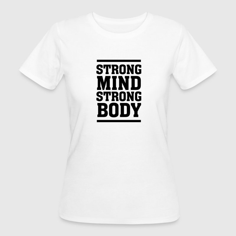 Strong Mind - Strong Body T-Shirts - Women's Organic T-shirt