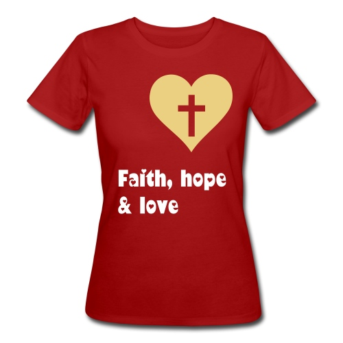 Faith, Hope & Love to ya all - in organic version - Organic damer