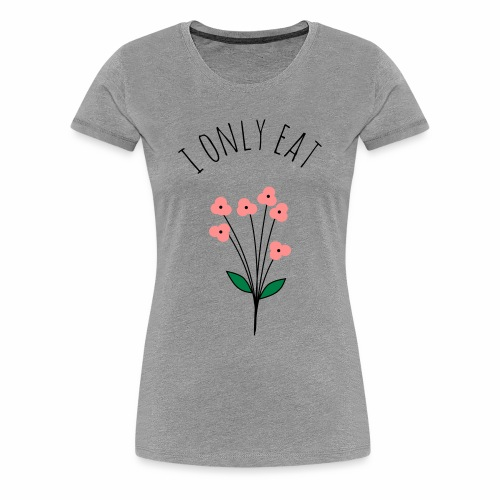 Flowers only T-Shirt  - Frauen Premium T-Shirt