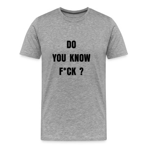 T-shirt gris Do you know f*ck ?  - T-shirt Premium Homme
