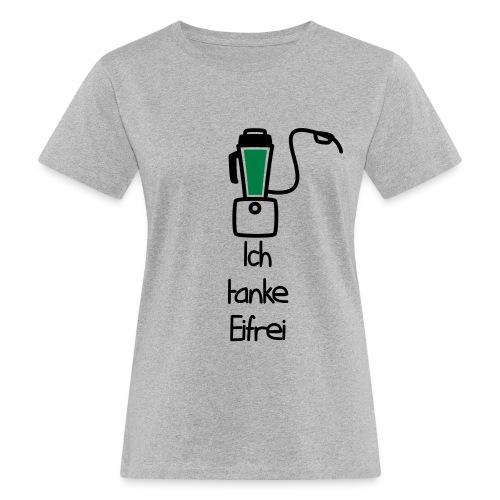 Ich tanke Eifrei - Frauen Bio-T-Shirt