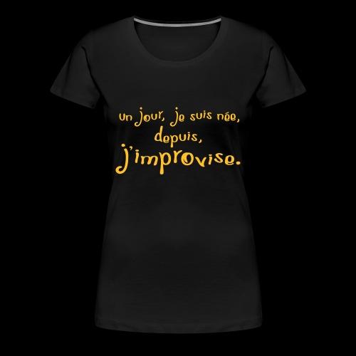 Née et Improvise (1c) - T-shirt Premium Femme