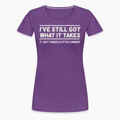 I've Still Got What It Takes... T-Shirts