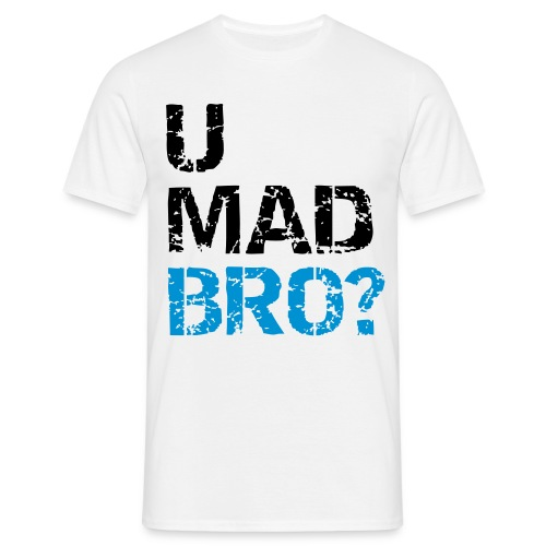 U MAD BRO? (Black Text) - Männer T-Shirt