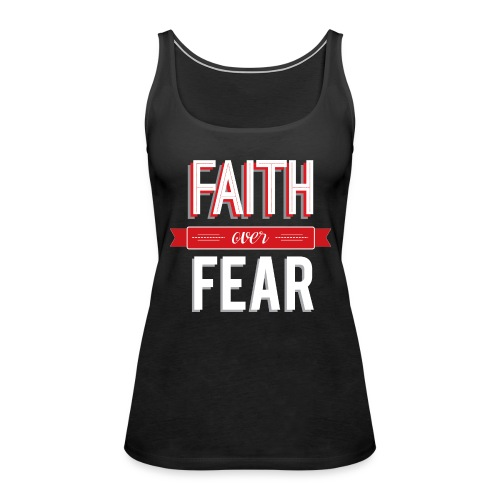 Women's Faith Over Fear Tank - Women's Premium Tank Top