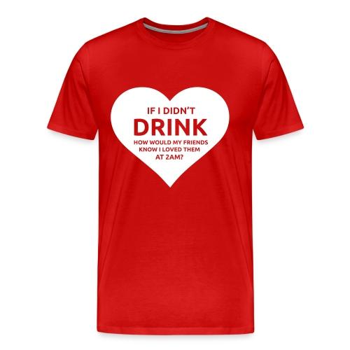 If I didn't drink... - Mannen Premium T-shirt
