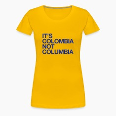 ITS COLOMBIA NOT COLUMBIA T-Shirts
