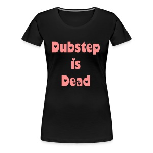 Dubstep is dead //woman - Maglietta Premium da donna