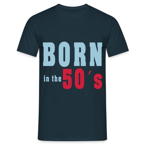 Born in the 50´s - Männer T-Shirt