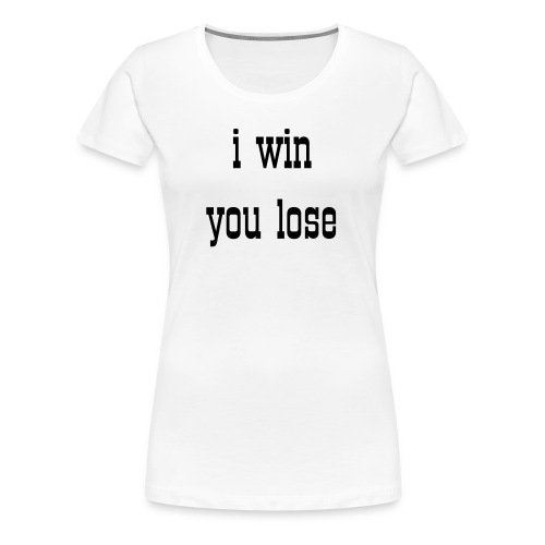womens I win you lose t-shit - Women's Premium T-Shirt