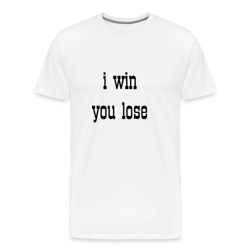 mens I win you lose black t-shirt - Men's Premium T-Shirt