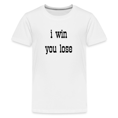teenage girl i win you lose black t-shirt - Teenage Premium T-Shirt