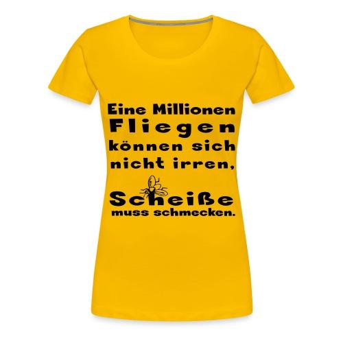 Eine Millionen Fliegen können sich nicht irren, - Frauen Premium T-Shirt
