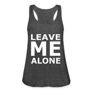 Leave Me Alone - Frauen Tank Top von Bella