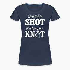Buy Me a Shot I'm Tying the Knot T-Shirts