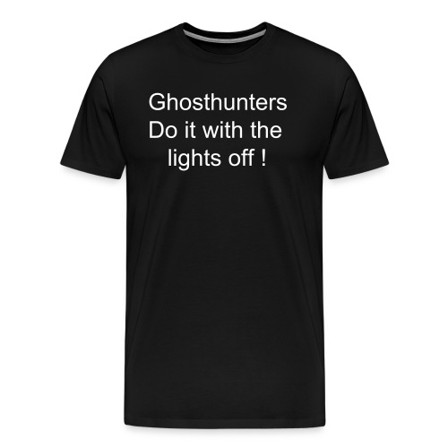 Men's Premium T-Shirt - Ghosthunters do it with the lights off !