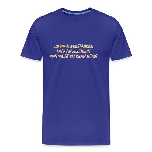 Ich bin aufgestanden und angezogen! - Männer Premium T-Shirt
