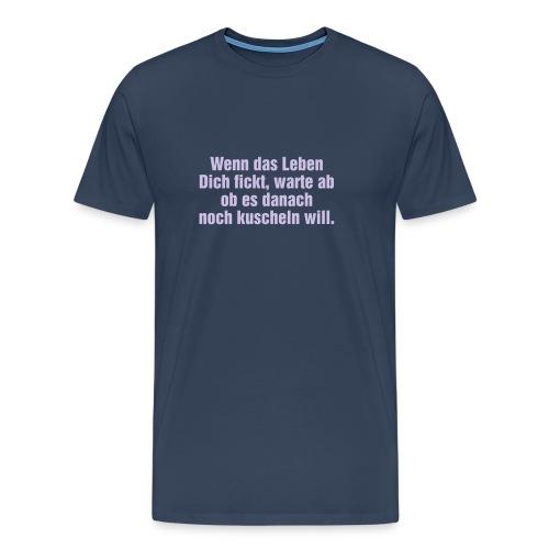 Wenn das Leben Dich fickt, warte ab. - Männer Premium T-Shirt