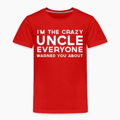 I'm the Crazy Uncle Everyone Warned You About  Shirts