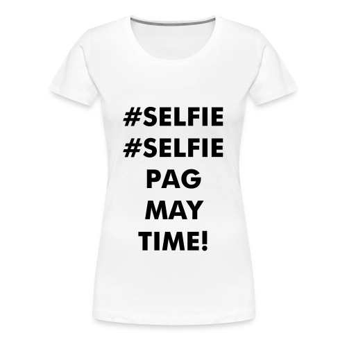Ladies #Selfie Tee - Women's Premium T-Shirt