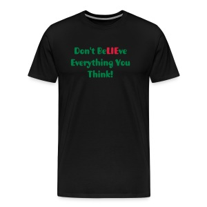 T-shirt - Don't BeLIEve Everything You Think - Men's Premium T-Shirt