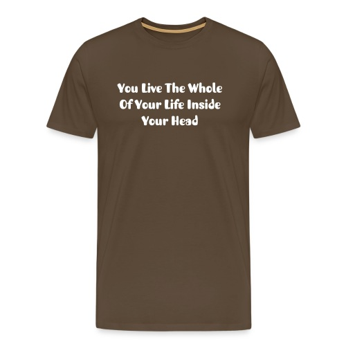 T-shirt - You Live The Whole Of Your... - Men's Premium T-Shirt