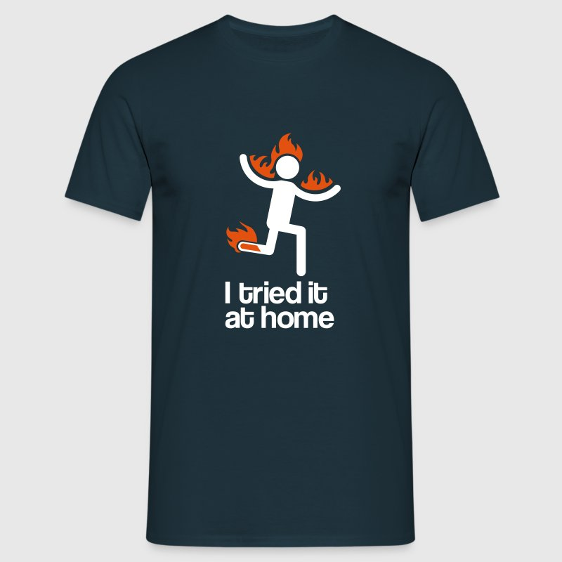 i tried it at home T-Shirts - Men's T-Shirt