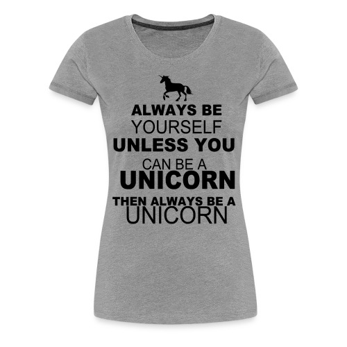 Be Yourself, Be A Unicorn Womens Top - Women's Premium T-Shirt