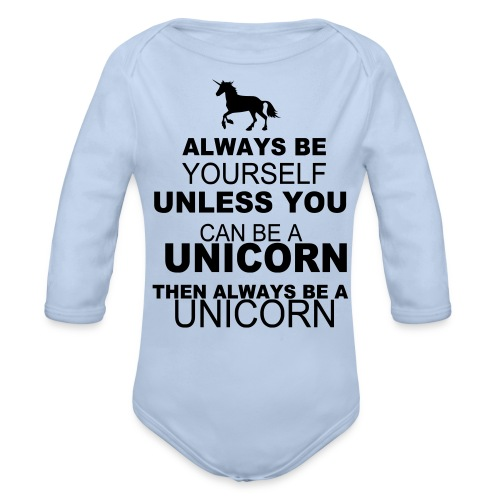 Baby Be Yourself, Be A Unicorn, One Piece - Organic Longsleeve Baby Bodysuit