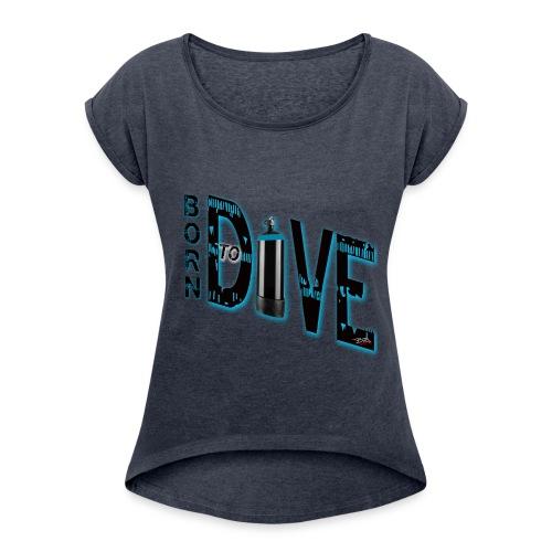 Born to dive - Frauen T-Shirt mit gerollten Ärmeln
