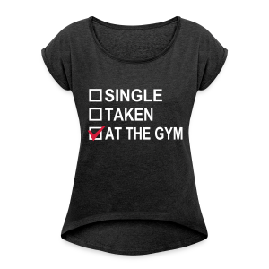 Single Taken at The Gym - Frauen T-Shirt mit gerollten Ärmeln
