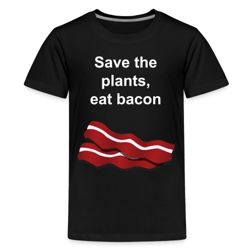 Save the plants, eat bacon (BLACK) - Teenage Premium T-Shirt