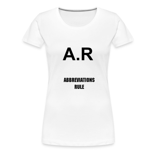 'Abbreviations rule' t-shirt - Women's Premium T-Shirt