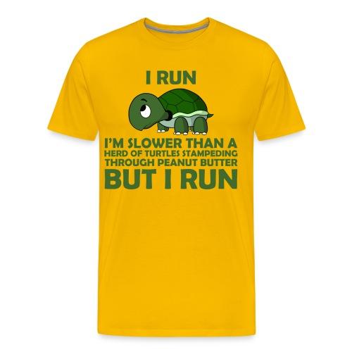 I Run. I'm Slower than a Turtle But I Run - Men's Premium T-Shirt