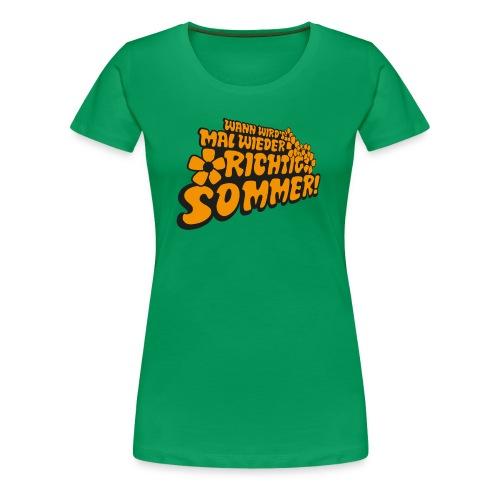 Wann wird's mal wieder richtig Sommer! - Frauen Premium T-Shirt