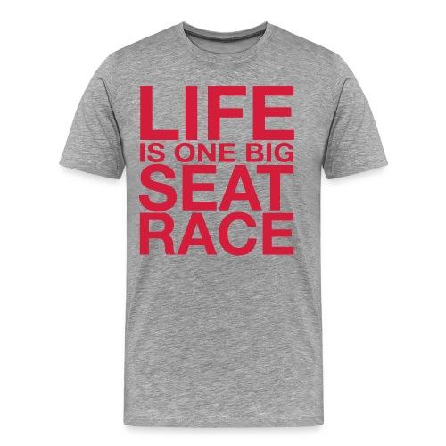 Life is One Big Seat Race - Men's Premium T-Shirt