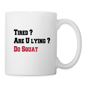 Tired ? Are U lying ? Do squat - Tasse