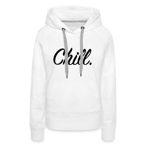 Chill - Women's Hoodie - Women's Premium Hoodie
