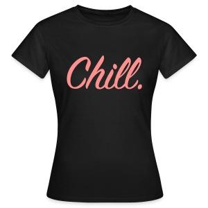 Chill - Women's T-Shirt - Women's T-Shirt