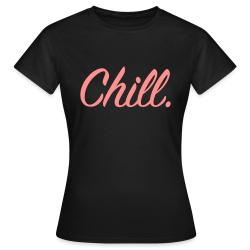 Chill - Women's T-Shirt - Women's T-Shirt
