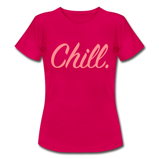 Chill - Women's T-Shirt