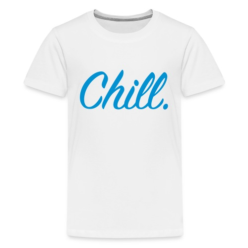 Chill - Teenage T-Shirt - Teenage Premium T-Shirt