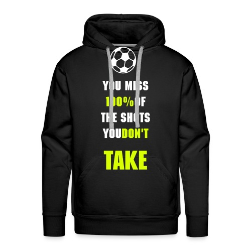 You Miss 100% of the Shots You Don't Take - Men's Premium Hoodie