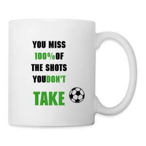 You Miss 100% of the Shots You Don't Take - Mug
