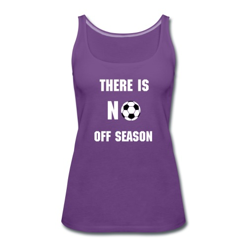 There is no off season - Women's Premium Tank Top