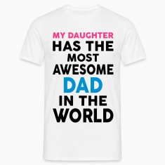 My Daughter Has The Most Awesome Dad In The World T-Shirts