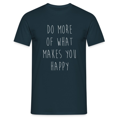 Do More Of What Makes You Happy - Männer T-Shirt