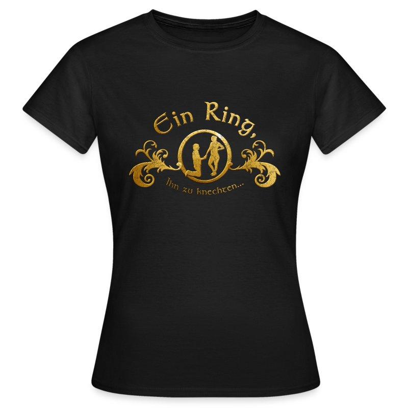 Ein Ring Ihn zu knechten... - Frauen T-Shirt